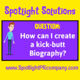 Spotlight Solutions: How Can I Create a Kick-Butt Biography?