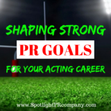 Shaping Strong PR Goals for Your Acting Career